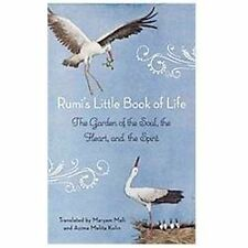 Rumi's Little Book of Life : The Garden of the Soul, the Heart, and the Spirit …
