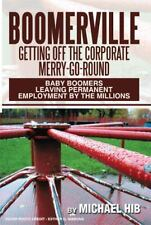 Boomerville : Getting off the Corporate Merry-Go-Round by Michael Hib (2013,...