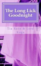 The Long LIck Goodnight : Tales of First-Time Lesbian Sex by Tia Rain and...