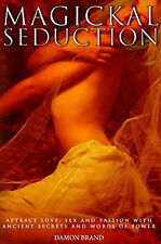 Magickal Seduction Attract Love, Sex and Passion With Ancient Secrets and Words!