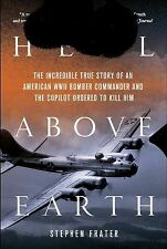 Hell Above Earth: The Incredible True Story of an American WWII Bomber Commande