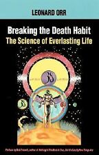 Breaking the Death Habit : The Science of Everlasting Life by Leonard Orr...