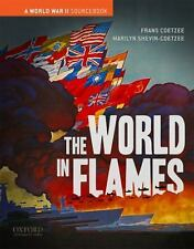 The World in Flames : A World War II Sourcebook by Frans Coetzee and Marilyn...