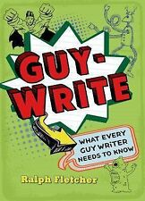 Guy-Write : What Every Guy Writer Needs to Know by Ralph Fletcher (2014,...