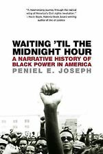 Waiting 'Til the Midnight Hour : A Narrative History of Black Power in...