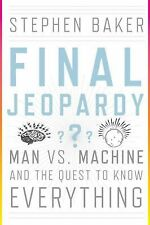 Final Jeopardy : Man vs. Machine and the Quest to Know Everything by Stephen...