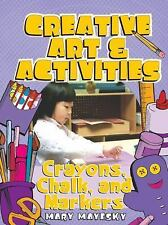 Creative Art & Activities: Crayons, Chalk, and Markers (Creative Art a-ExLibrary