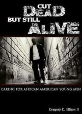 Cut Dead but Still Alive : Caring for African American Young Men by Gregory...