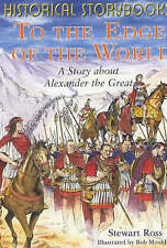 To the Edge of the World: The Story About Alexander the Great (Historical Storyb