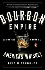 Bourbon Empire : The Past and Future of America's Whiskey by Reid Mitenbuler...