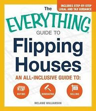 The Everything Guide to Flipping Houses : An All-Inclusive Guide to Buying,...