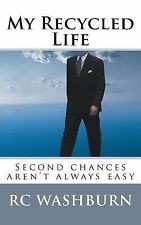My Recycled Life : Second Chances Aren't Always Easy by R. C. Washburn (2013,...