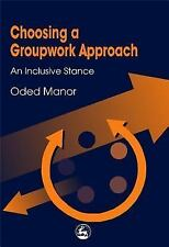 Choosing a Groupwork Approach : An Inclusive Stance by Oded Manor (2000,...