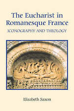 The Eucharist in Romanesque France – Iconography and Theology, Elizabeth S