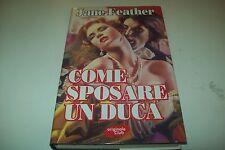 JANE FEATHER-COME SPOSARE UN DUCA-ORIGINALE CLUB 1999 RILEGATO BUONISSIMO!!