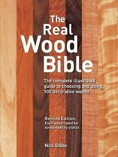 The Real Wood Bible : The Complete Illustrated Guide to Choosing and Using (NEW)