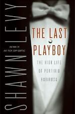 The Last Playboy : The High Life of Porfirio Rubirosa by Shawn Levy (2005,...