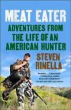 Meat Eater : Adventures from the Life of an American Hunter by Steven Rinella...
