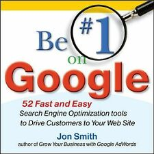 Be #1 on Google : 52 Fast and Easy Search Engine Optimization Tools to Drive...