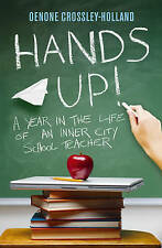 Hands Up!: A Year in the Life of an Inner City School Teacher,Crossley-Holland,