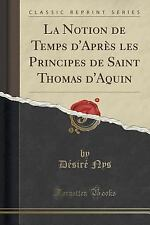La Notion de Temps d'Apres les Principes de Saint Thomas d'Aquin (Classic...