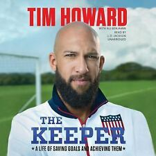 The Keeper : A Life of Saving Goals and Achieving Them by Tim Howard (2014,...