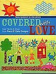Covered with Love : Kids' Quilts and More from Piece O' Cake Designs by Linda...