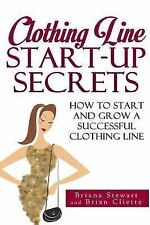 Clothing Line Start Up Secrets: How to Start and Grow A Successful Clothing Lin