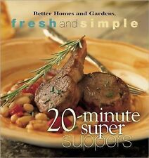 Better Homes and Gardens Fresh and Simple Ser.: 20-Minute Super Suppers...