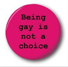 "Being Gay Is Not A Choice - 25mm 1"" Button Badge - LGBT Pride"