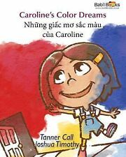 Caroline's Color Dreams : Vietnamese and English Dual Text by Tanner Call...