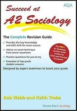 Succeed at A2 Sociology: The Complete Revision Guide for the AQA...