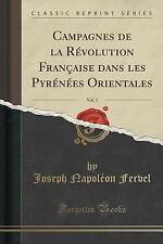 Campagnes de la Revolution Francaise Dans les Pyrenees Orientales, Vol. 2...