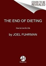 The End of Dieting : How to Live for Life by Joel Fuhrman (2015, Paperback)