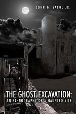 The Ghost Excavation : An Ethnography of a Haunted Site by John Sabol (2013,...