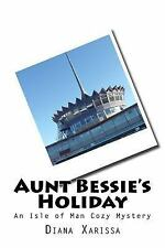 An Isle of Man Cozy Mystery: Aunt Bessie's Holiday by Diana Xarissa (2016,...