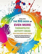 The Big Book of EVEN MORE Therapeutic Activity Ideas for Children and Teens :...