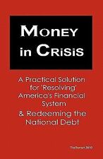 Money in Crisis: A Practical Solution to Resolve America's Financial System and