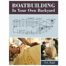 Boatbuilding in Your Own Backyard by S. S. Rabl (2013, Paperback)