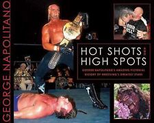 Hot Shots and High Spots: George Napolitano's Amazing Pictorial History of Wrest