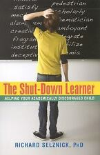 Shut-Down Learner : Helping Your Academically Discouraged Child by Richard Selz…