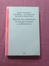 HISTOIRE DES INSTITUTIONS DE L'ÉPOQUE FRANQUE À LA RÉVOLUTION - ÉD. PUF