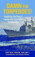 Damn the Torpedoes! : Applying the Navy's Leadership Principles to Business...