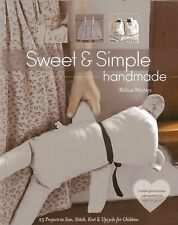 Sweet and Simple Handmade : 25 Projects to Sew, Stitch, Knit and Upcycle for...