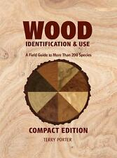 Wood Identification and Use : A Field Guide to More Than 200 Species by Terry...