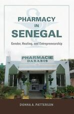Pharmacy in Senegal: Gender, Healing, and Entrepreneurship, Patterson, Donna A.,