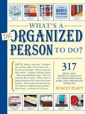 What's a Disorganized Person to Do? : 317 Ways to Unclutter Your Home and...