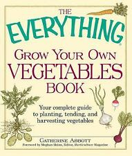 The Everything Grow Your Own Vegetables Book: Your Complete Guide to planting, t