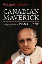 Canadian Maverick: The Life and Times of Ivan C. Rand (Osgoode Society for Canad
