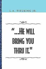 ... He will bring you thru It by L. A. Tielking (2009, Paperback)